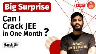 Big Surprise 😱 | Can I Crack JEE in 1 Month? 🔥 | JEE Main 2021 | Harsh Sir | Vedantu JEE