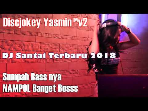 Lagu DJ Santai Terbaru 2018 - Sumpah Bassnya NAMPOL Banget