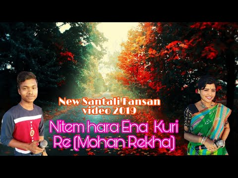 Nitem Hara Ena  Kuri Re +(Mohan+Rekha)New Santali Fansan Video 2019