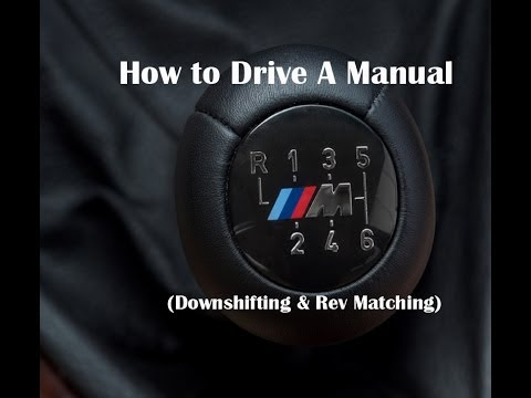 How to Drive a Manual – (Downshifting and Rev Matching)