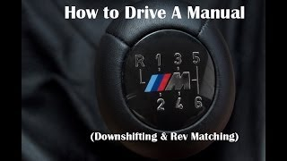How to Drive a Manual - (Downshifting and Rev Matching)