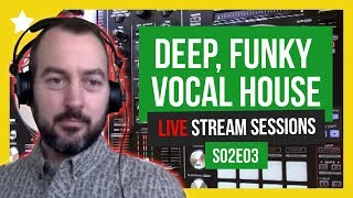 House Music Live Stream Sessions S02E03 Deep House, Vocal House, Funky House, Tech House
