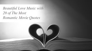 Beautiful Love Music with 20 of The Most Romantic Movie Quotes