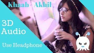 KHAAB - AKHIL (3D AUDIO)(Use Headphones)👾