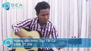 Sau Tất Cả - ERIK 319 _ Hướng dẫn Intro _ SEA Guitarist: Hadan _ SEA Guitar