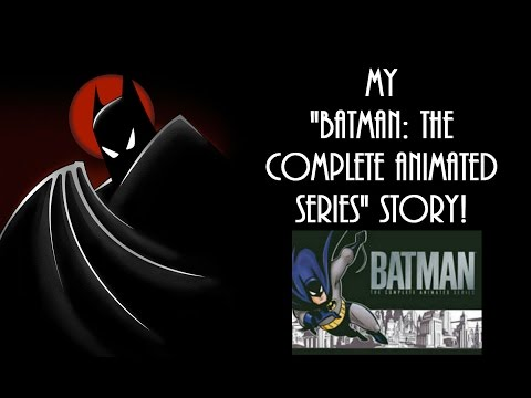 "My ""Batman: The Complete Animated Series"" Story 