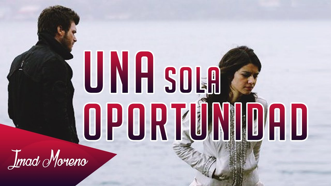 Una sola oportunidad / Imad Moreno