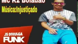 Mc K2 Boladão -Injustiçado (Js Divulga Funk)