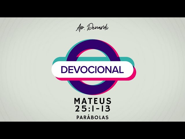 Devocional - Parábolas: Mateus 25:1-13 - Ap. Denardi #6