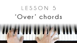 Piano 101 - Lesson 5: 'Over' chords