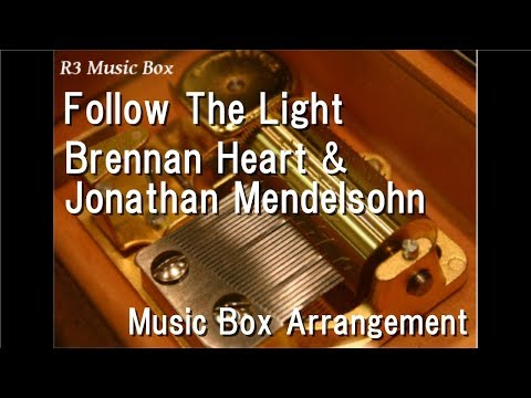 Follow The Light/Brennan Heart & Jonathan Mendelsohn [Music Box]