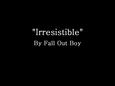 Irresistible - Fall Out Boy (Lyrics)