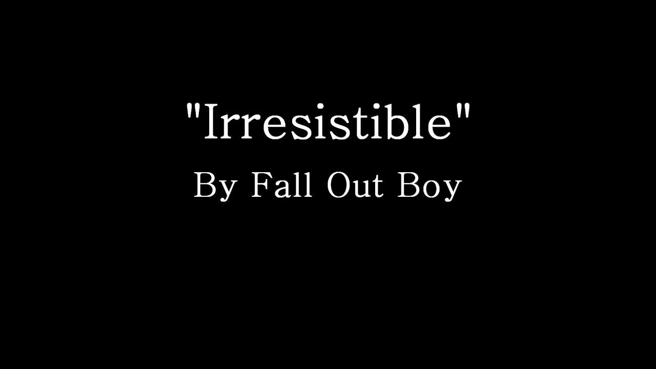 Fall Out Boy Lyric Wallpaper Irresistible Fall Out Boy Lyrics Youtube