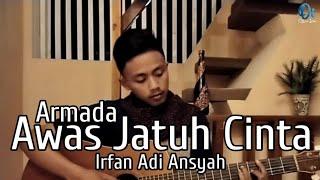 Download ⭕ Awas Jatuh Cinta - Armada - (Cover) Irfan Adi Ansyah