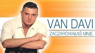 Van Davi - Zaczarowałaś mnie (Oficjalny teledysk)