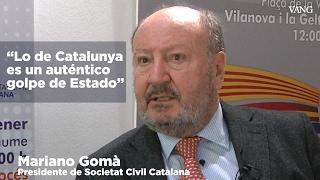 """""""Lo de Catalunya es un auténtico golpe de Estado"""" por Mariano Gomà"""