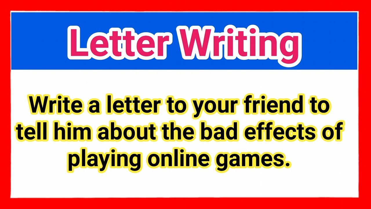 Write a letter to your friend to tell him about the bad effects of playing  online games