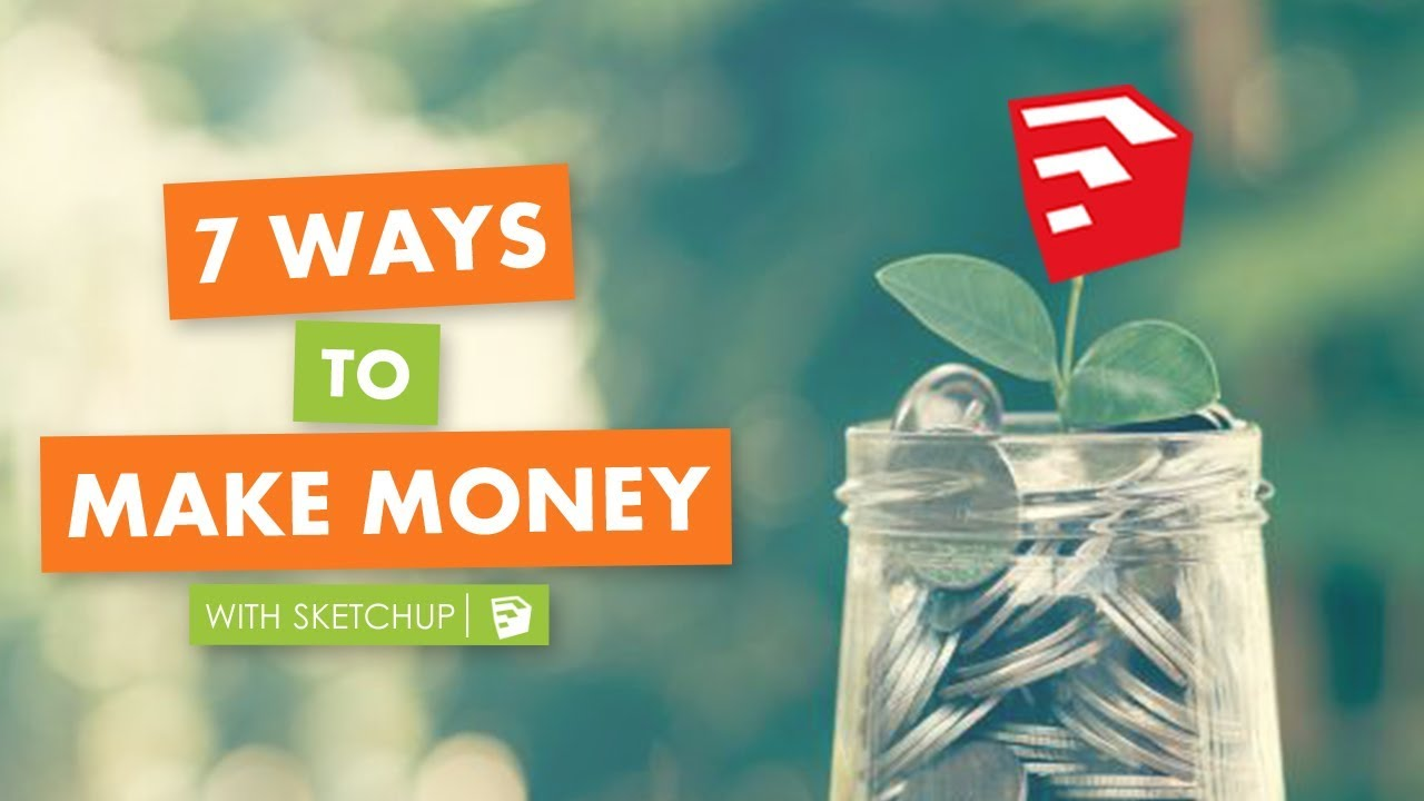 7 Ways to Make Money with Sketchup
