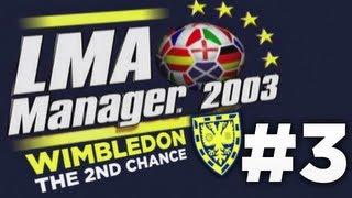 LMA Manager 2003 | Wimbledon - The 2nd Chance | Episode 3