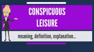 What is CONSPICUOUS LEISURE? What does CONSPICUOUS LEISURE mean? CONSPICUOUS LEISURE meaning