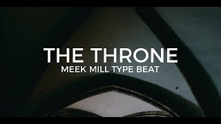 "Meek Mill type beat ""The throne""      Free Type Beat 2019"