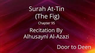 Surah At-Tin (The Fig) Alhusayni Al-Azazi  Quran Recitation