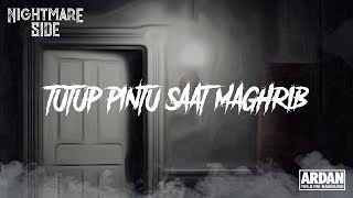 TUTUP PINTU SAAT MAGHRIB (NIGHTMARE SIDE OFFICIAL 2019) - ARDAN
