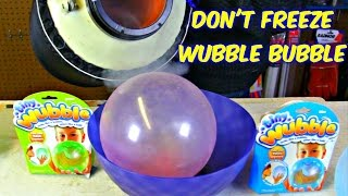 Don't Freeze Wubble Bubble with Liquid Nitrogen