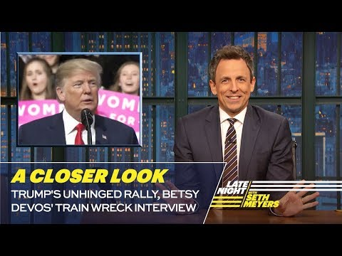 Trumps Unhinged Rally, Betsy DeVos Train Wreck Interview: A Closer Look