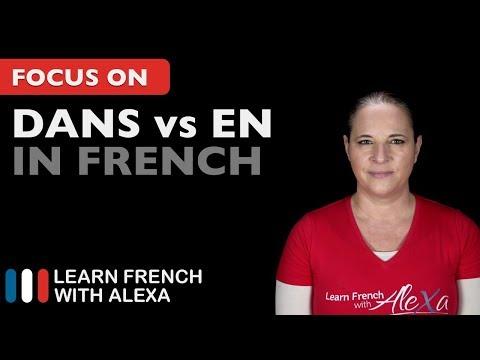 """How to say """"IN"""" in French: DANS vs EN"""
