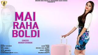 Mai Raha Boldi  ( Full Video ) Mandy Dhiman   Desi Crew  overseas Brown Box Muzic