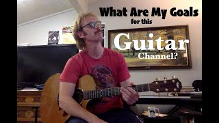 What Are My Goals With This Guitar Teaching Channel?