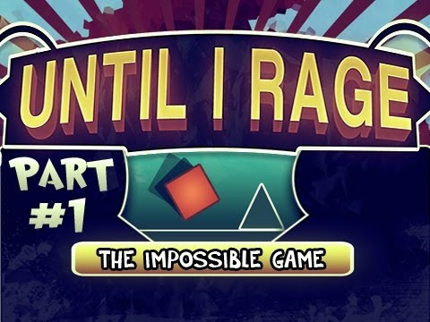 Until I Rage: The Impossible Game Pt.1 - Get Pumped Up!