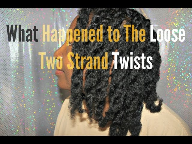 What Ever Happened to Those Loose Two Strand Twists??