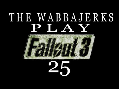 The Wabbajerks Play Fallout 3 -Part 25- Annihilation In The Name Of Democracy