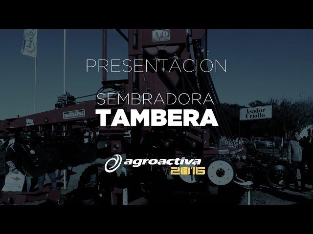 Sembradora Monumental Tambera, presentacion Agroactiva 2016