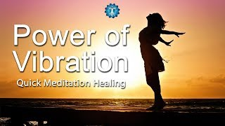 10 Minutes Quick Booster: 'Power of Vibration' - Meditation Healing, Energy Vibration, Balancing