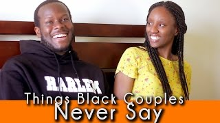 Things Black Couples Never Say