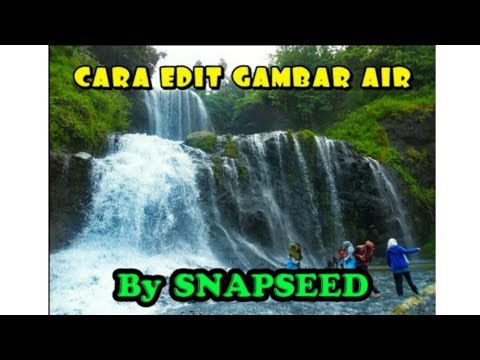 Cara Edit Gambar Air Terjun By Snapseed How To Edit Waterfall By