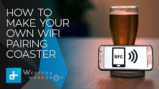 Weekend Workshop - How To Make Your Own NFC WiFi-Pairing Coasters