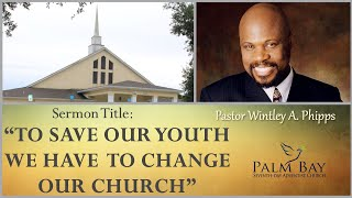 """PASTOR WINTLEY PHIPPS:  """"TO SAVE OUR YOUTH WE HAVE TO CHANGE OUR CHURCH"""""""