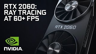 60+ FPS With Ray Tracing on GeForce RTX 2060