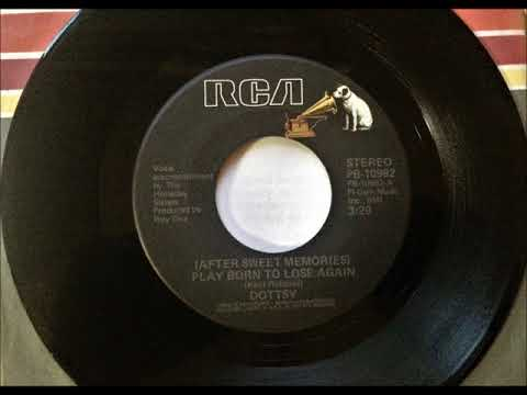 (After Sweet Memories) Play Born To Lose Again + Send Me The Pillow You Dream On , Dottsy , 1977