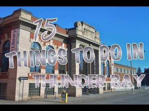 Top 15 Things To Do In Thunder Bay (Ontario), Canada