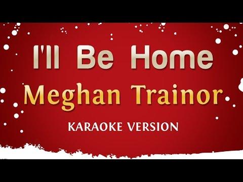 Meghan Trainor - I'll Be Home (Karaoke Version)
