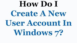 How To Create A New User Account In Microsoft Windows 7