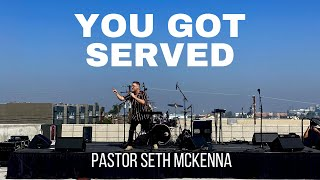 You Got Served - Pastor Seth McKenna