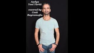 Açelya - Yeni Türkü (Cover : Cenk Bayramoğlu)