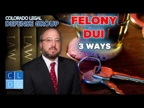 3 Ways to Get a Felony DUI in Colorado; definition & penalties