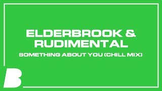 Elderbrook & Rudimental - Something About You (Chill Mix)
